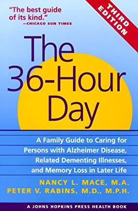 The 36-Hour Day, third edition: The 36-Hour Day: A Family Guide to Caring for Persons with Alzheimer Disease, Related Dementing Illnesses, and Memory ... Life (A Johns Hopkins Press Health Book) Cover