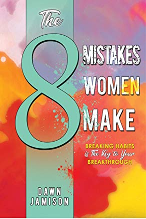 The 8 Mistakes Women Make: Breaking Habits is The Key to Your Breakthrough Cover