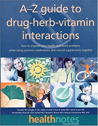 The A-Z Guide to Drug-Herb-Vitamin Interactions: How to Improve Your Health and Avoid Problems When Using Common Medications and Natural Supplements Together Cover