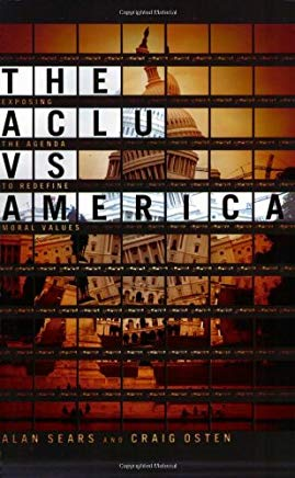The ACLU vs. America: Exposing the Agenda to Redefine Moral Values Cover
