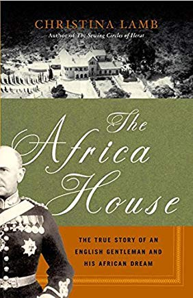 The Africa House: The True Story of an English Gentleman and His African Dream Cover