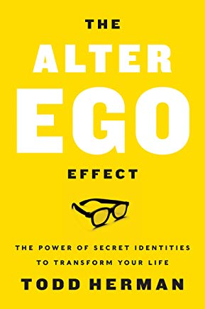 The Alter Ego Effect: The Power of Secret Identities to Transform Your Life Cover