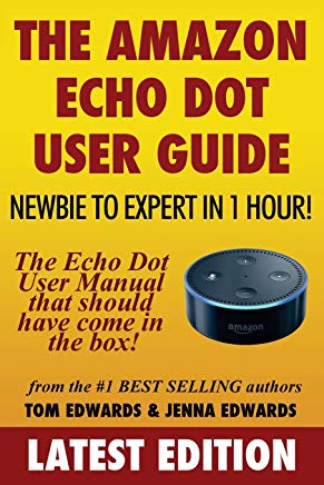 The Amazon Echo Dot User Guide: Newbie to Expert in 1 Hour!: The Echo Dot User Manual That Should Have Come In The Box (Echo Dot & Alexa) Cover