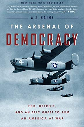 The Arsenal of Democracy: FDR, Detroit, and an Epic Quest to Arm an America at War Cover