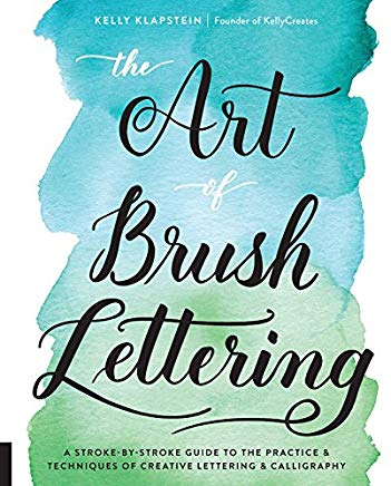 The Art of Brush Lettering: A Stroke-by-Stroke Guide to the Practice and Techniques of Creative Lettering and Calligraphy Cover