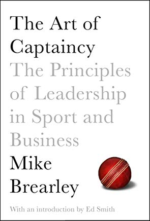 The Art of Captaincy: The Principles of Leadership in Sport and Business Cover