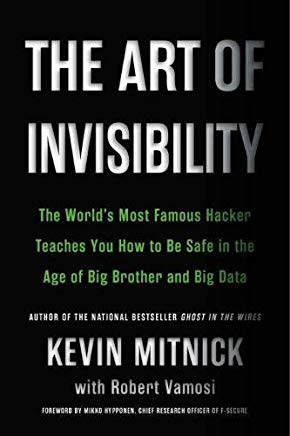 The Art of Invisibility: The World's Most Famous Hacker Teaches You How to Be Safe in the Age of Big Brother and Big Data Cover