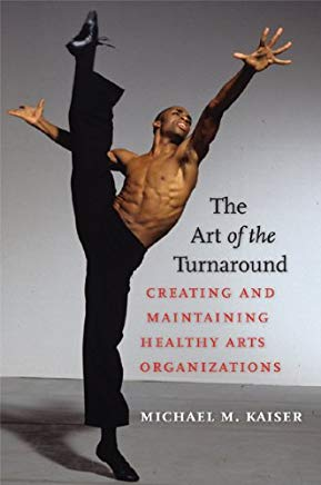 The Art of the Turnaround: Creating and Maintaining Healthy Arts Organizations Cover