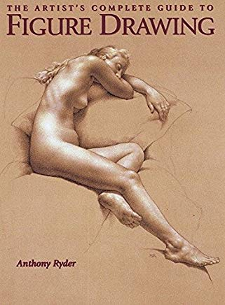 The Artist's Complete Guide to Figure Drawing: A Contemporary Perspective On the Classical Tradition Cover
