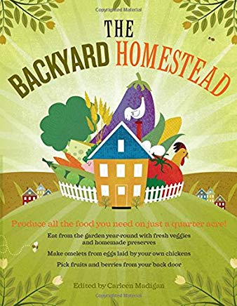 The Backyard Homestead: Produce all the food you need on just a quarter acre! Cover