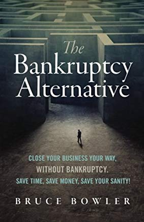 The Bankruptcy Alternative: Close Your Business Your Way, Without Bankruptcy. Save Time, Save Money, Save Your Sanity! Cover