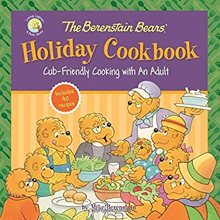 The Berenstain Bears' Holiday Cookbook: Cub-Friendly Cooking With an Adult (Berenstain Bears/Living Lights) Cover
