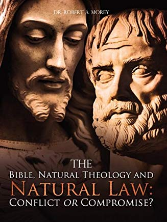 The Bible, Natural Theology and Natural Law: Conflict or Compromise? Cover