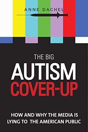 The Big Autism Cover-Up: How and Why the Media Is Lying to the American Public Cover