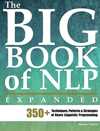 The Big Book of NLP, Expanded: 350+ Techniques, Patterns & Strategies of Neuro Linguistic Programming Cover