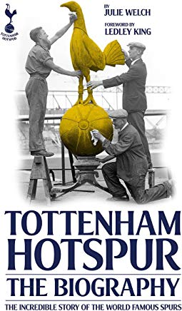 The Biography of Tottenham Hotspur: The Incredible Story of the World Famous Spurs Cover