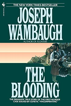The Blooding: The Dramatic True Story of the First Murder Case Solved by Genetic
