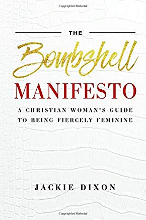 The Bombshell Manifesto: A Christian Woman's Guide to Being Fiercely Feminine Cover