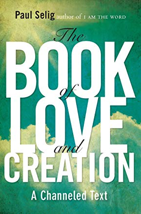 The Book of Love and Creation: A Channeled Text (Mastery Trilogy/Paul Selig Series) Cover