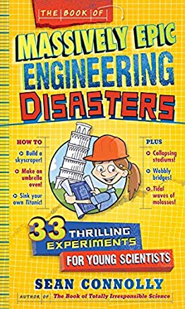 The Book of Massively Epic Engineering Disasters: 33 Thrilling Experiments Based on History's Greatest Blunders (Irresponsible Science) Cover