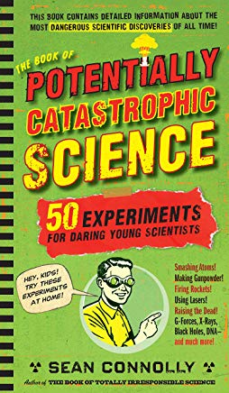 The Book of Potentially Catastrophic Science: 50 Experiments for Daring Young Scientists (Irresponsible Science) Cover