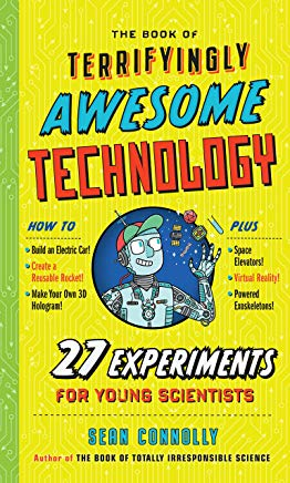 The Book of Terrifyingly Awesome Technology: 27 Experiments for Young Scientists Cover