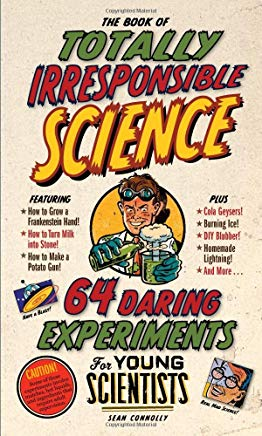 The Book of Totally Irresponsible Science: 64 Daring Experiments for Young Scientists Cover