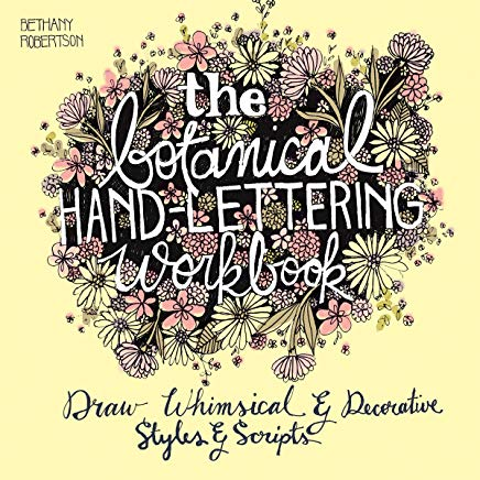 The Botanical Hand Lettering Workbook: Draw Whimsical and Decorative Styles and Scripts Cover