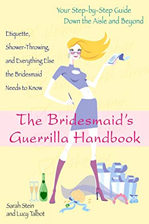 The Bridesmaid's Guerrilla Handbook: Etiquette, Shower-Throwing, and Everything Else the Bridesmaid Needs to Know Cover