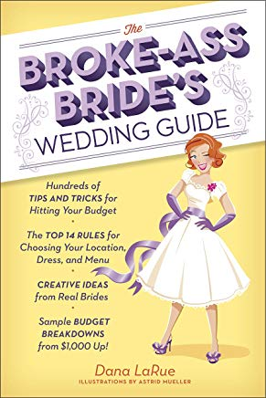 The Broke-Ass Bride's Wedding Guide: Hundreds of Tips and Tricks for Hitting Your Budget Cover
