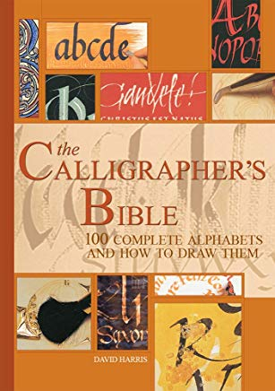 The Calligrapher's Bible: 100 Complete Alphabets and How to Draw Them Cover