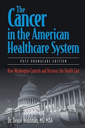 The Cancer in the American Healthcare System: How Washington Controls and Destroys Our Health Care Cover