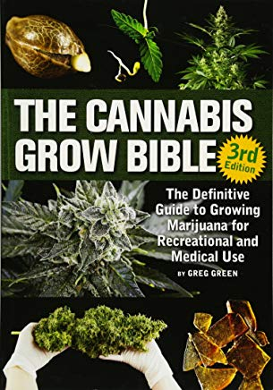 The Cannabis Grow Bible: The Definitive Guide to Growing Marijuana for Recreational and Medicinal Use Cover