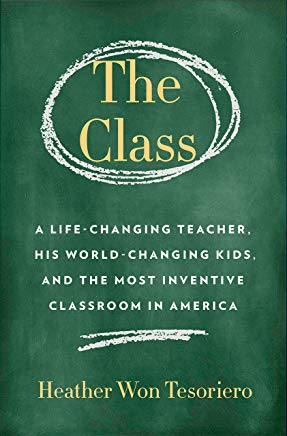 The Class: A Life-Changing Teacher, His World-Changing Kids, and the Most Inventive Classroom in America Cover