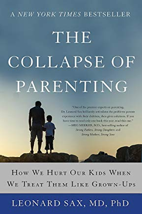 The Collapse of Parenting: How We Hurt Our Kids When We Treat Them Like Grown-Ups Cover