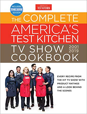 The Complete America's Test Kitchen TV Show Cookbook 2001 - 2019: Every Recipe from the Hit TV Show with Product Ratings and a Look Behind the Scenes Cover