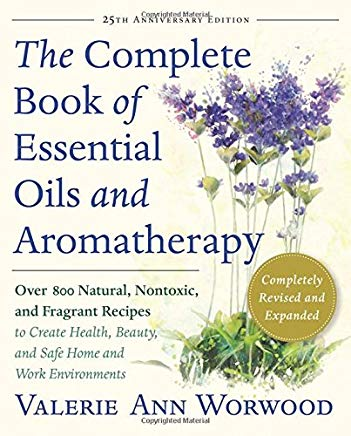 The Complete Book of Essential Oils and Aromatherapy, Revised and Expanded: Over 800 Natural, Nontoxic, and Fragrant Recipes to Create Health, Beauty, and Safe Home and Work Environments Cover