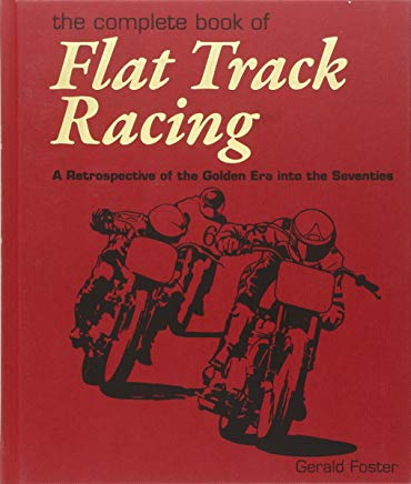 The Complete Book Of Flat Track Racing: A Retrospective of the Golden Era into the Seventies Cover
