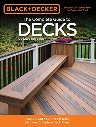 The Complete Guide to Decks: Plan & Build Your Dream Deck Includes Complete Deck Plans (Black & Decker Complete Guide) Cover