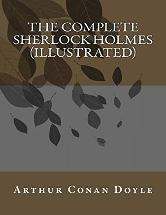 The Complete Sherlock Holmes (Illustrated) by Sir Arthur Conan Doyle (2014-08-07) Cover