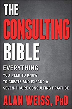 The Consulting Bible: Everything You Need to Know to Create and Expand a Seven-Figure Consulting Practice Cover