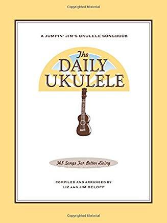 The Daily Ukulele: 365 Songs for Better Living (Jumpin' Jim's Ukulele Songbooks) Cover