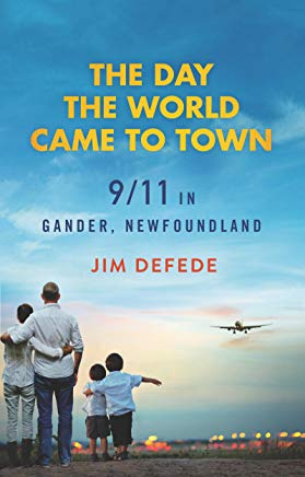 The Day the World Came to Town: 9/11 in Gander, Newfoundland Cover