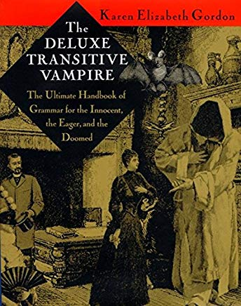 The Deluxe Transitive Vampire: The Ultimate Handbook of Grammar for the Innocent, the Eager, and the Doomed Cover