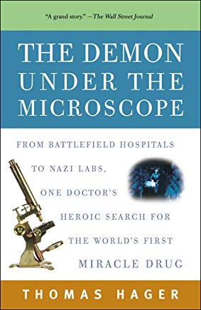 The Demon Under the Microscope: From Battlefield Hospitals to Nazi Labs, One Doctor's Heroic Search for the World's First Miracle Drug Cover