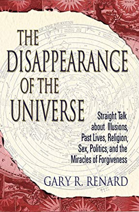 The Disappearance of the Universe: Straight Talk about Illusions, Past Lives, Religion, Sex, Politics, and the Miracles of Forgiveness Cover