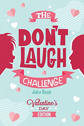 The Don't Laugh Challenge - Valentines Day Edition: A Hilarious and Interactive Joke Book for Boys and Girls Ages 6, 7, 8, 9, 10, and 11 Years Old - Valentine's Day Goodie for Kids Cover
