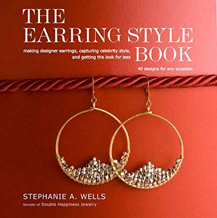 The Earring Style Book: Making Designer Earrings, Capturing Celebrity Style, and Getting the Look for Less Cover