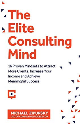The Elite Consulting Mind: 16 Proven Mindsets to Attract More Clients, Increase Your Income, and Achieve Meaningful Success Cover