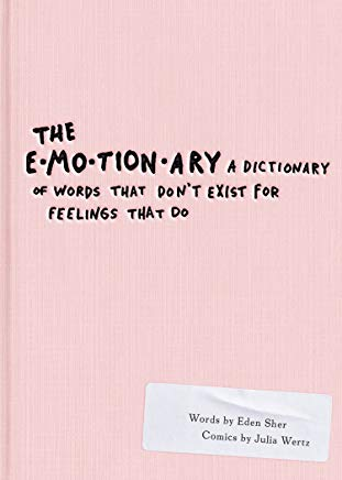 The Emotionary: A Dictionary of Words That Don't Exist for Feelings That Do Cover
